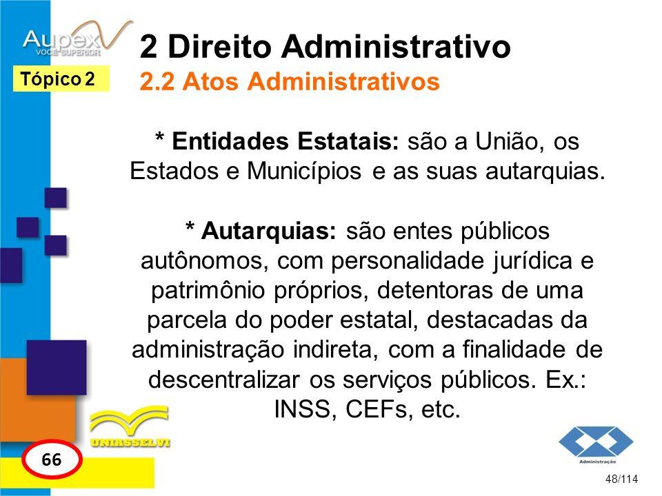 2 Direito Administrativo 2.2 Atos Administrativos * Entidades Estatais: são a União, os Estados e Municípios e as suas autarquias. * Autarquias: são e