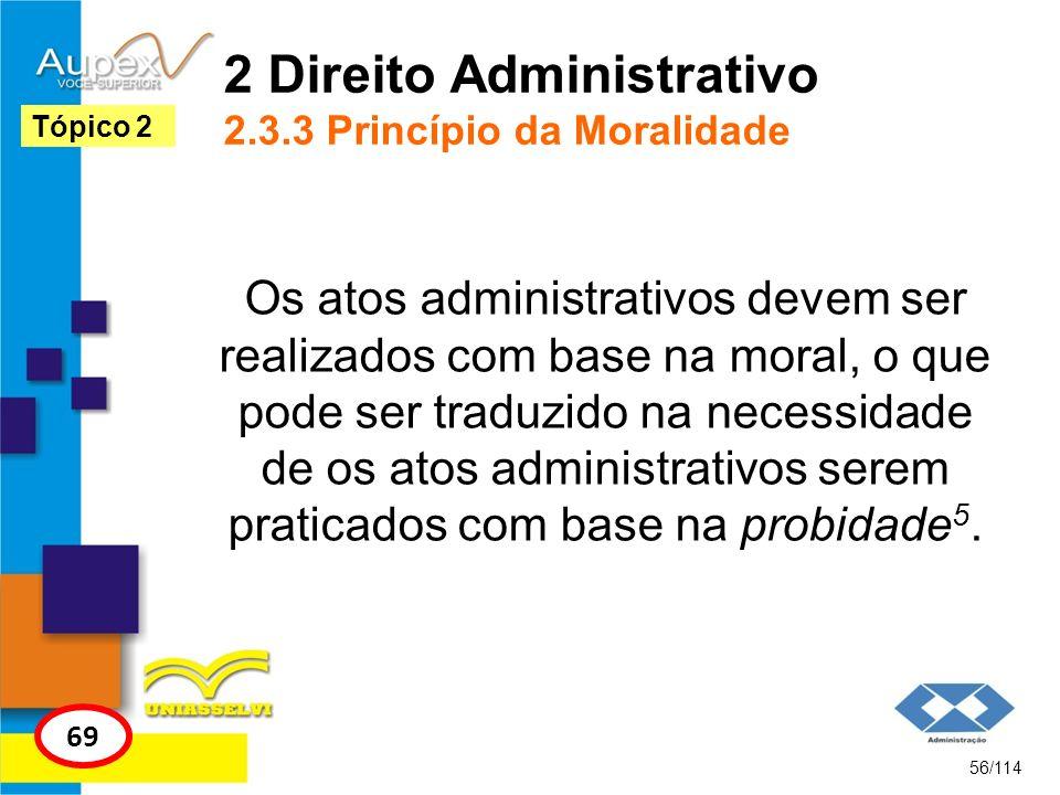 2 Direito Administrativo 2.3.3 Princípio da Moralidade Os atos administrativos devem ser realizados com base na moral, o que pode ser traduzido na nec