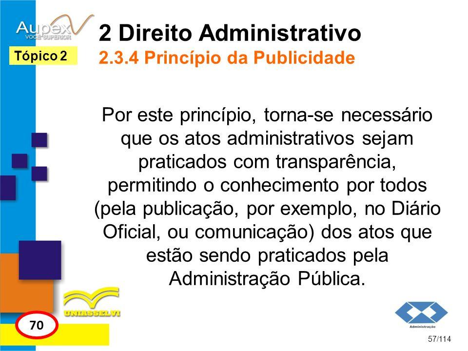 2 Direito Administrativo 2.3.4 Princípio da Publicidade Por este princípio, torna-se necessário que os atos administrativos sejam praticados com trans