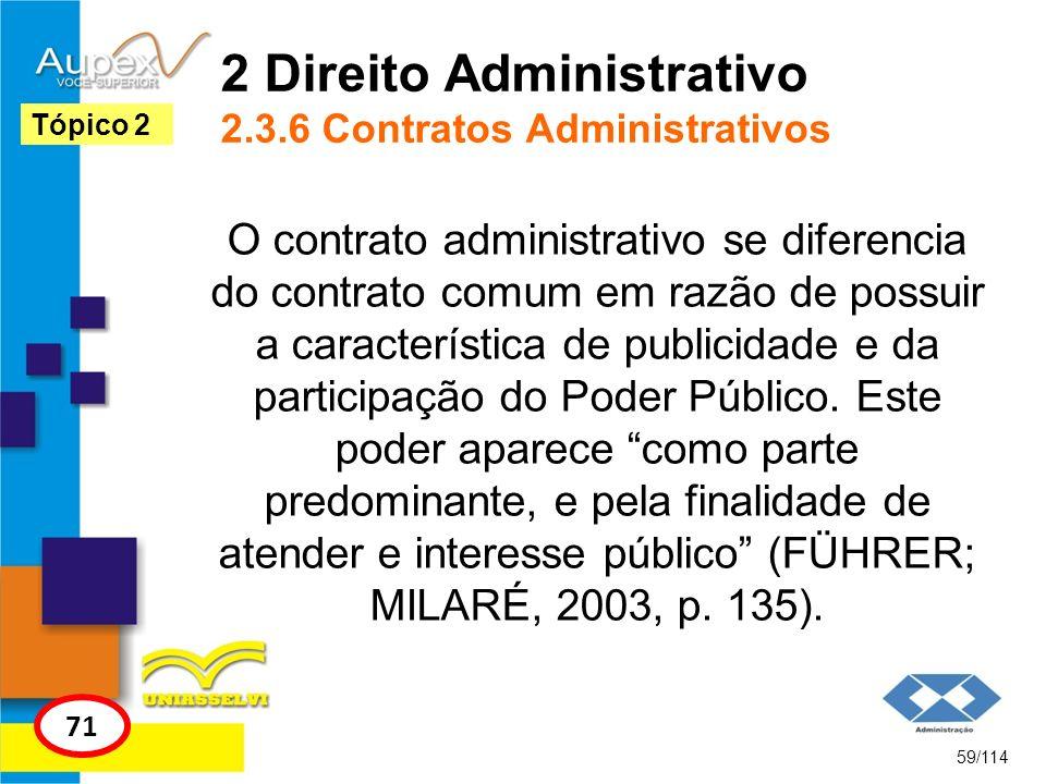2 Direito Administrativo 2.3.6 Contratos Administrativos O contrato administrativo se diferencia do contrato comum em razão de possuir a característic