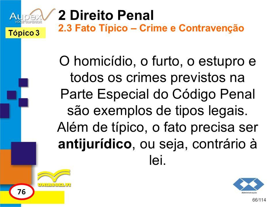 2 Direito Penal 2.3 Fato Típico – Crime e Contravenção O homicídio, o furto, o estupro e todos os crimes previstos na Parte Especial do Código Penal s