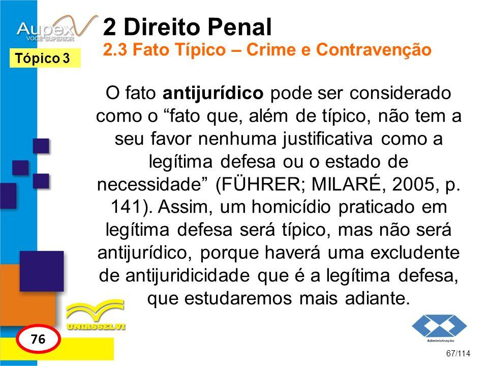 2 Direito Penal 2.3 Fato Típico – Crime e Contravenção O fato antijurídico pode ser considerado como o fato que, além de típico, não tem a seu favor n