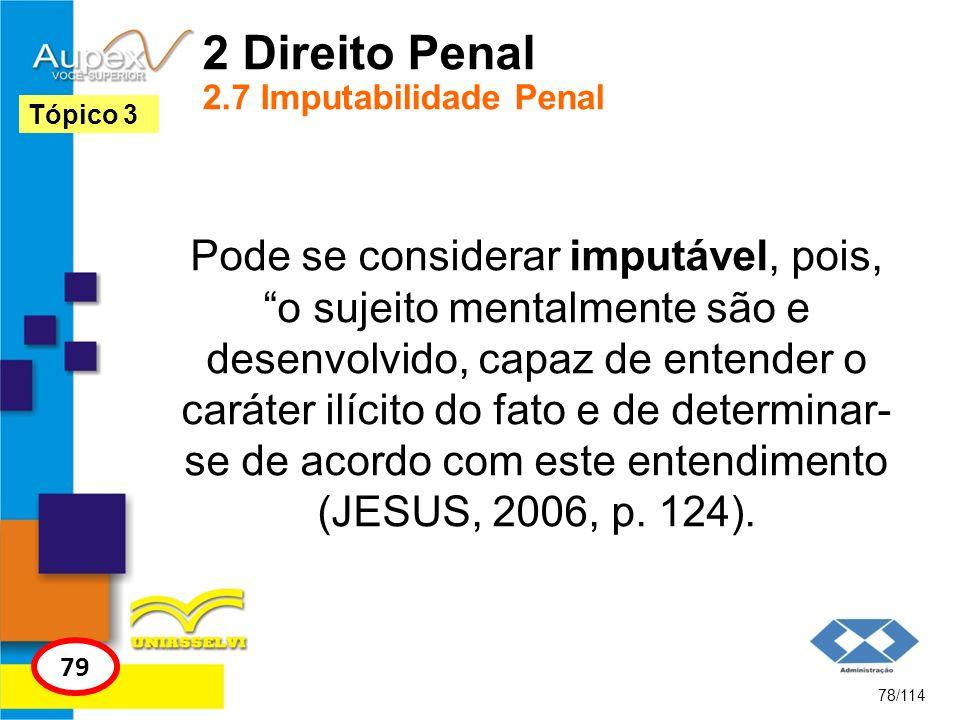 2 Direito Penal 2.7 Imputabilidade Penal Pode se considerar imputável, pois, o sujeito mentalmente são e desenvolvido, capaz de entender o caráter ilí