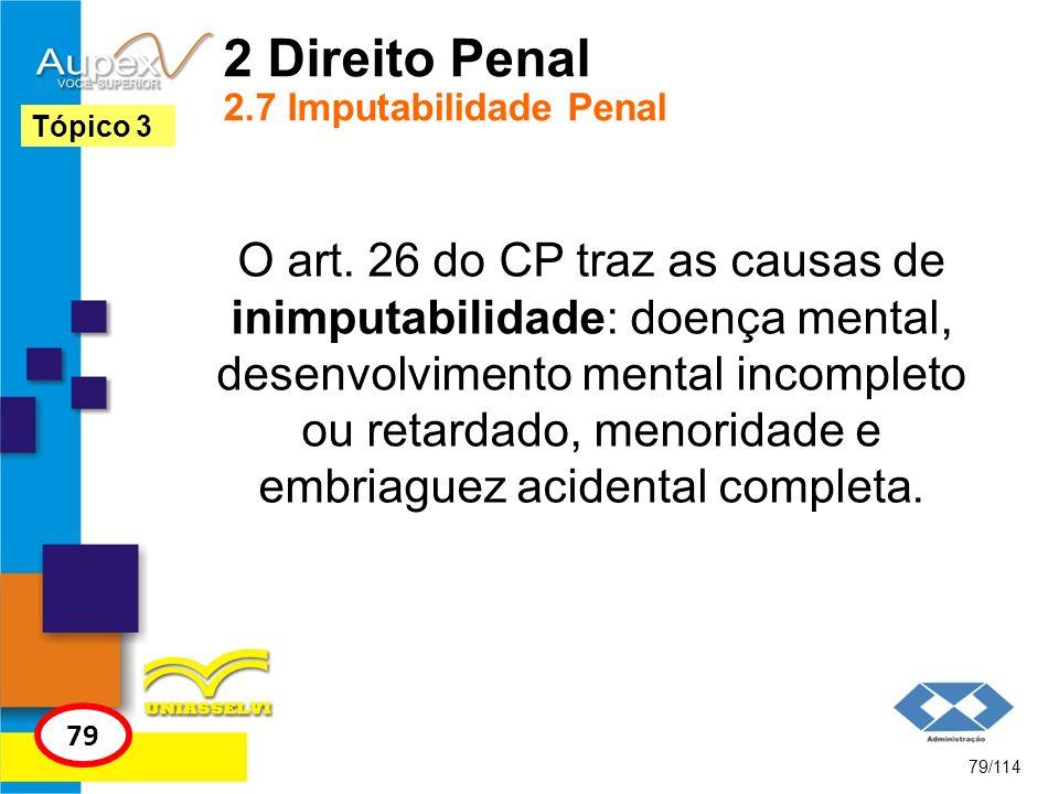 2 Direito Penal 2.7 Imputabilidade Penal O art. 26 do CP traz as causas de inimputabilidade: doença mental, desenvolvimento mental incompleto ou retar