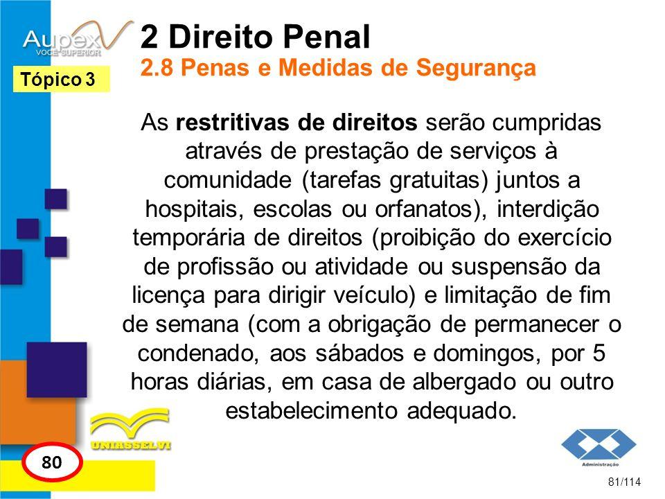 2 Direito Penal 2.8 Penas e Medidas de Segurança As restritivas de direitos serão cumpridas através de prestação de serviços à comunidade (tarefas gra