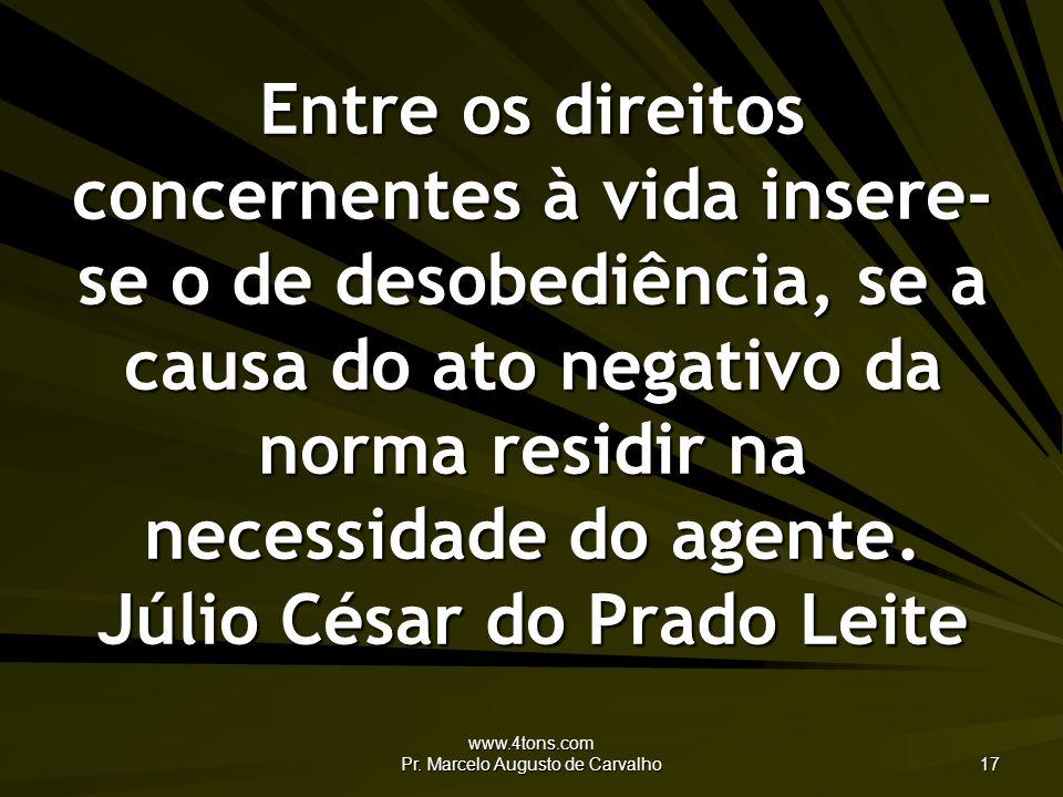 www.4tons.com Pr. Marcelo Augusto de Carvalho 17 Entre os direitos concernentes à vida insere- se o de desobediência, se a causa do ato negativo da no