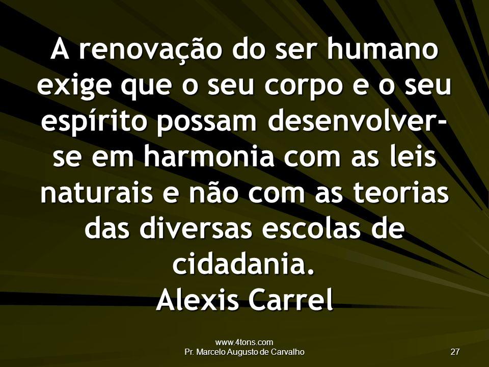 www.4tons.com Pr. Marcelo Augusto de Carvalho 27 A renovação do ser humano exige que o seu corpo e o seu espírito possam desenvolver- se em harmonia c