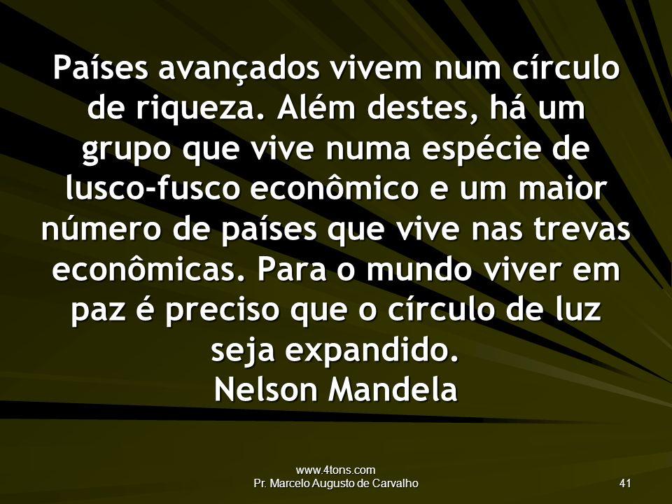 www.4tons.com Pr. Marcelo Augusto de Carvalho 41 Países avançados vivem num círculo de riqueza. Além destes, há um grupo que vive numa espécie de lusc