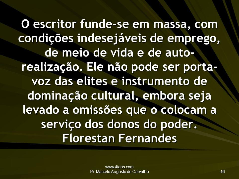 www.4tons.com Pr. Marcelo Augusto de Carvalho 46 O escritor funde-se em massa, com condições indesejáveis de emprego, de meio de vida e de auto- reali
