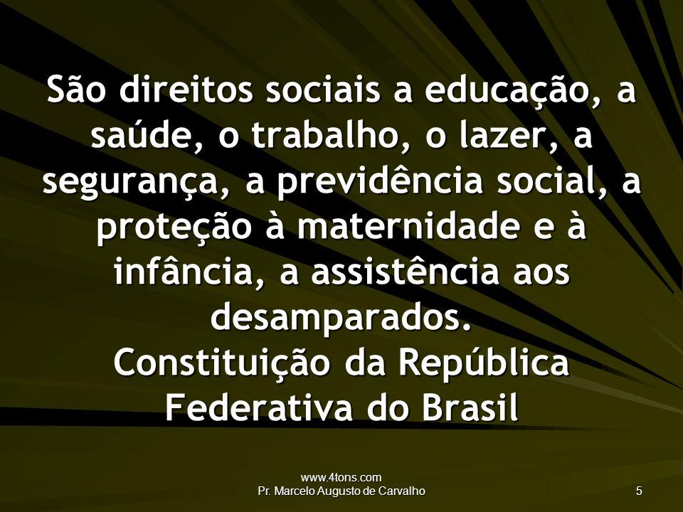 www.4tons.com Pr. Marcelo Augusto de Carvalho 5 São direitos sociais a educação, a saúde, o trabalho, o lazer, a segurança, a previdência social, a pr