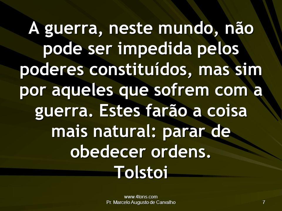 www.4tons.com Pr. Marcelo Augusto de Carvalho 7 A guerra, neste mundo, não pode ser impedida pelos poderes constituídos, mas sim por aqueles que sofre