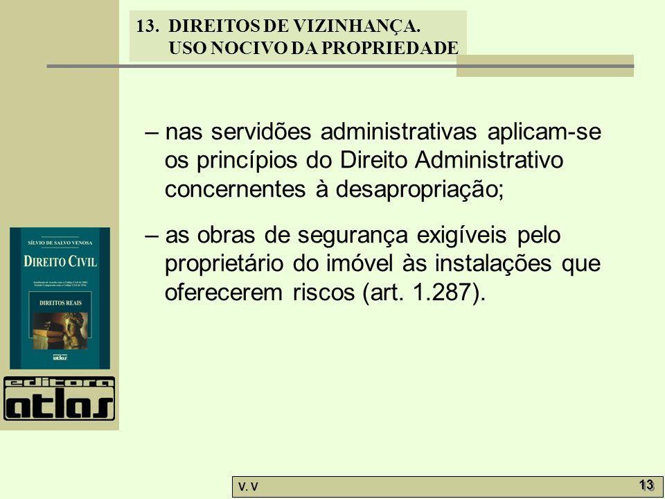 13. DIREITOS DE VIZINHANÇA. USO NOCIVO DA PROPRIEDADE V. V 13 – nas servidões administrativas aplicam-se os princípios do Direito Administrativo conce