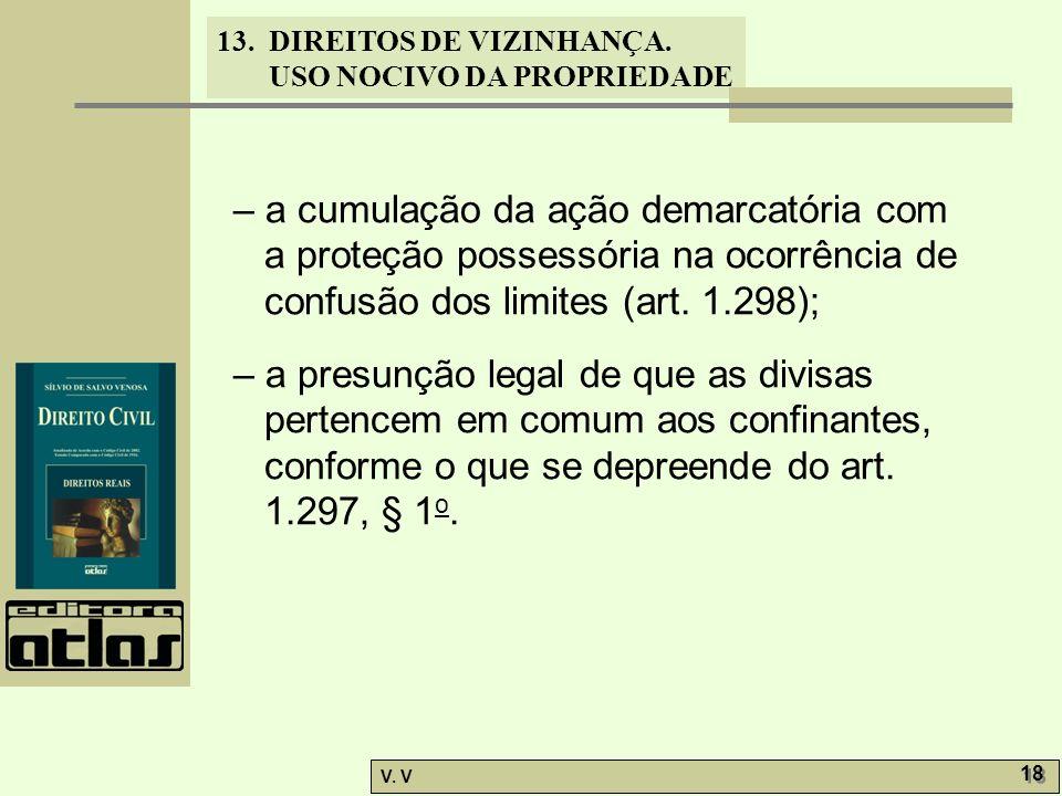 13. DIREITOS DE VIZINHANÇA. USO NOCIVO DA PROPRIEDADE V. V 18 – a cumulação da ação demarcatória com a proteção possessória na ocorrência de confusão