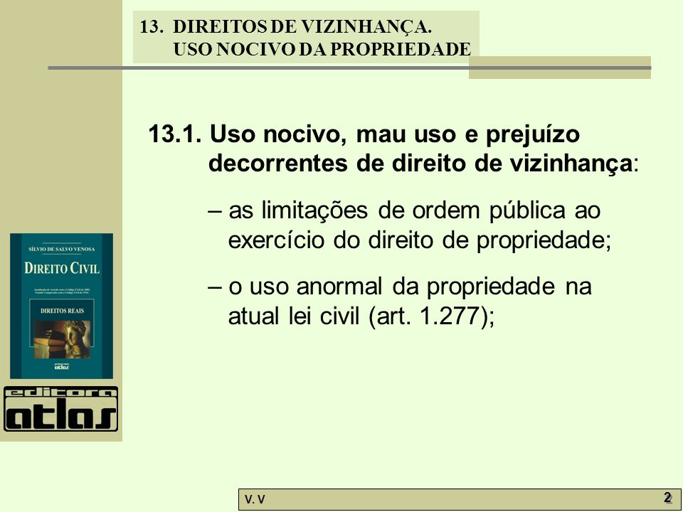 13. DIREITOS DE VIZINHANÇA. USO NOCIVO DA PROPRIEDADE V. V 2 2 13.1. Uso nocivo, mau uso e prejuízo decorrentes de direito de vizinhança: – as limitaç