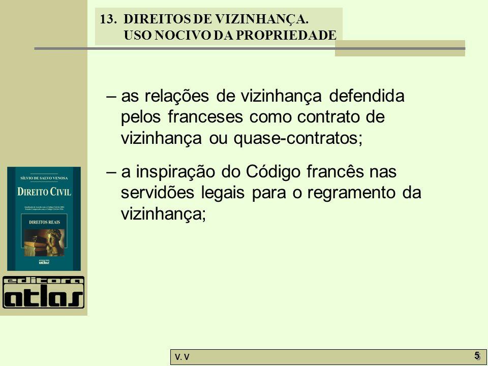 13. DIREITOS DE VIZINHANÇA. USO NOCIVO DA PROPRIEDADE V. V 5 5 – as relações de vizinhança defendida pelos franceses como contrato de vizinhança ou qu