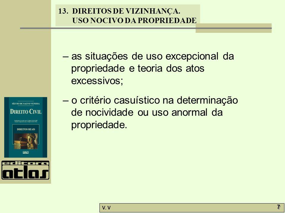 13. DIREITOS DE VIZINHANÇA. USO NOCIVO DA PROPRIEDADE V. V 7 7 – as situações de uso excepcional da propriedade e teoria dos atos excessivos; – o crit