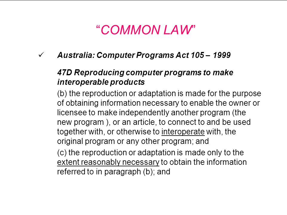 Australia: Computer Programs Act 105 – 1999 47D Reproducing computer programs to make interoperable products (b) the reproduction or adaptation is mad