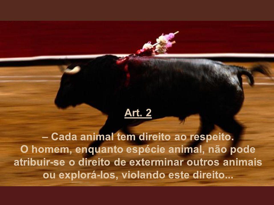 Art.1 – Todos os animais nascem iguais diante da Vida e têm o mesmo direito à existência.