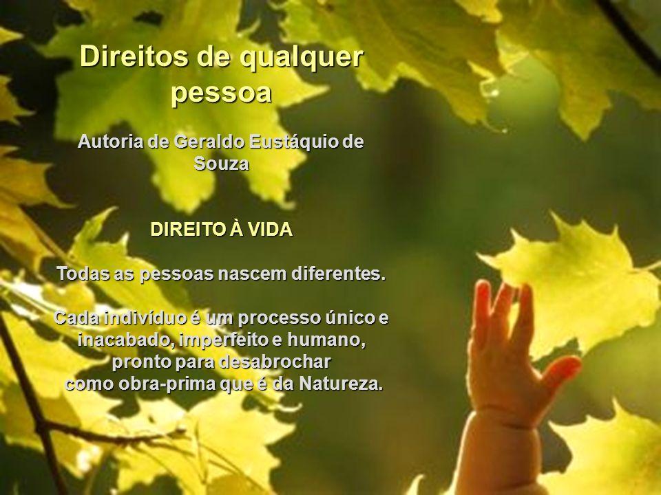 Direitos de qualquer pessoa Autoria de Geraldo Eustáquio de Souza DIREITO À VIDA Todas as pessoas nascem diferentes.
