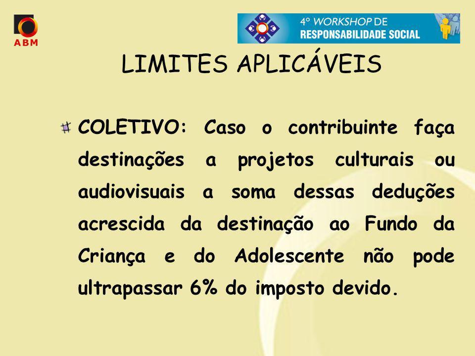 LIMITES APLICÁVEIS COLETIVO: Caso o contribuinte faça destinações a projetos culturais ou audiovisuais a soma dessas deduções acrescida da destinação