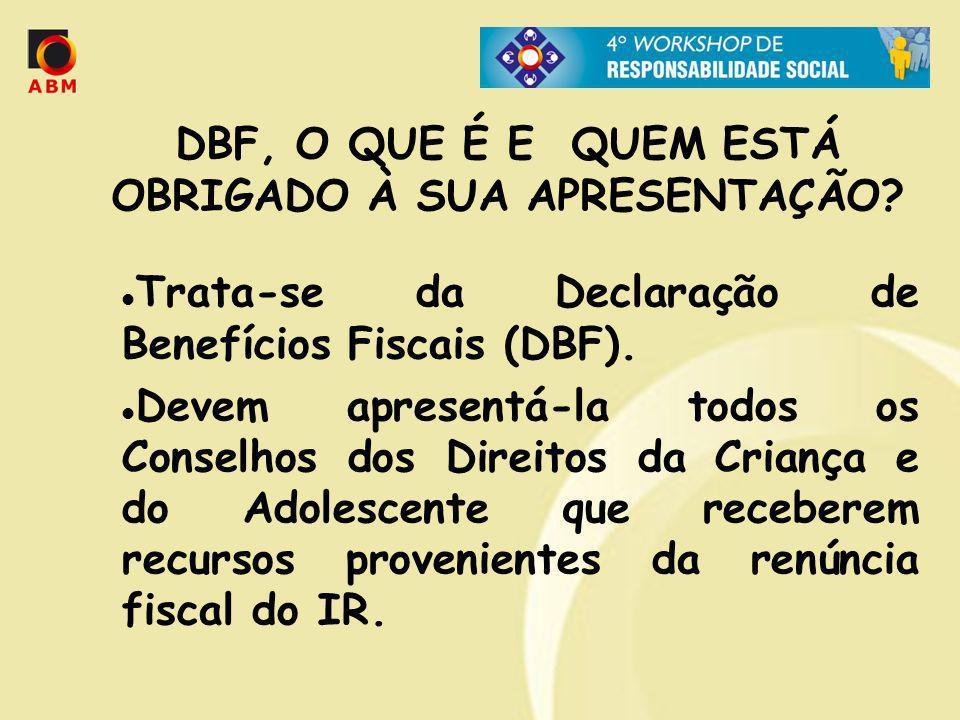 DBF, O QUE É E QUEM ESTÁ OBRIGADO À SUA APRESENTAÇÃO? Trata-se da Declaração de Benefícios Fiscais (DBF). Devem apresentá-la todos os Conselhos dos Di