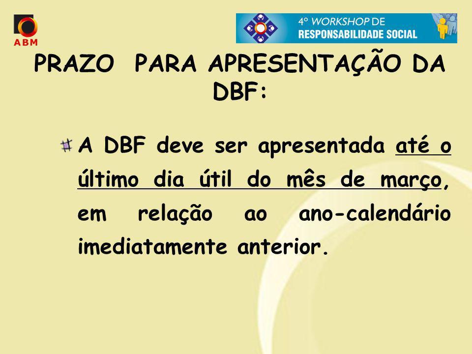 PRAZO PARA APRESENTAÇÃO DA DBF: A DBF deve ser apresentada até o último dia útil do mês de março, em relação ao ano-calendário imediatamente anterior.