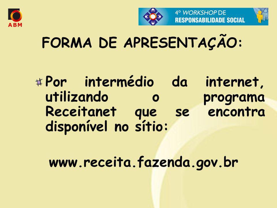 FORMA DE APRESENTAÇÃO: Por intermédio da internet, utilizando o programa Receitanet que se encontra disponível no sítio: www.receita.fazenda.gov.br