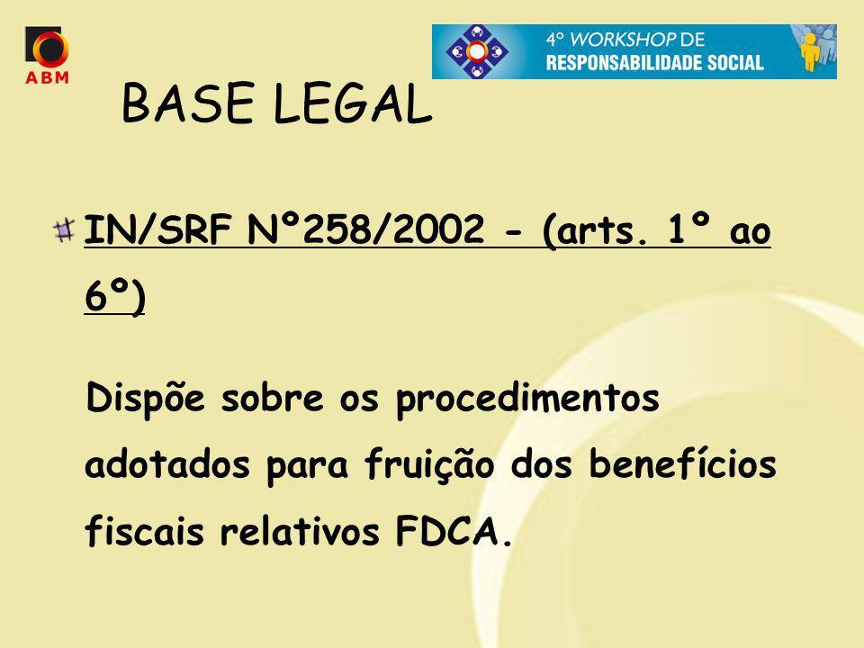 BASE LEGAL IN/SRF Nº258/2002 - (arts. 1º ao 6º) Dispõe sobre os procedimentos adotados para fruição dos benefícios fiscais relativos FDCA.