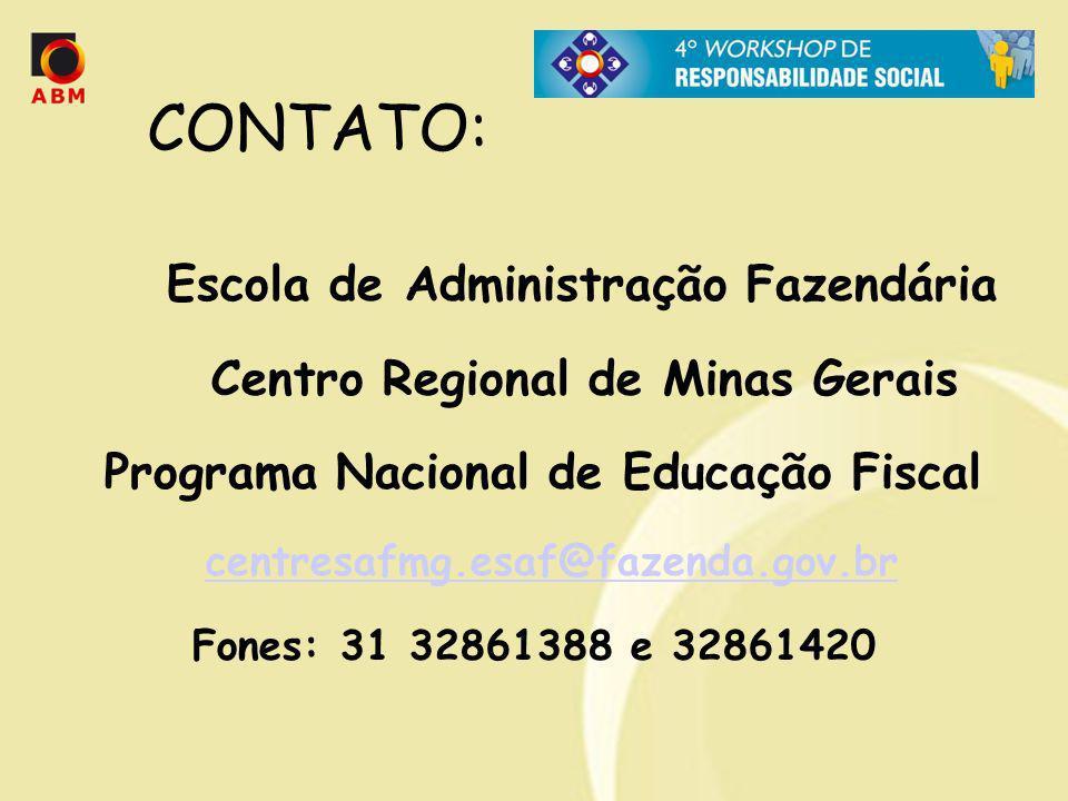 CONTATO: Escola de Administração Fazendária Centro Regional de Minas Gerais Programa Nacional de Educação Fiscal centresafmg.esaf@fazenda.gov.br Fones