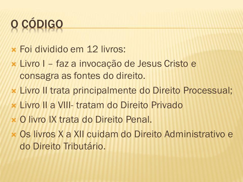 Foi dividido em 12 livros: Livro I – faz a invocação de Jesus Cristo e consagra as fontes do direito. Livro II trata principalmente do Direito Process