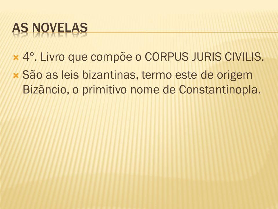 4º. Livro que compõe o CORPUS JURIS CIVILIS. São as leis bizantinas, termo este de origem Bizâncio, o primitivo nome de Constantinopla.