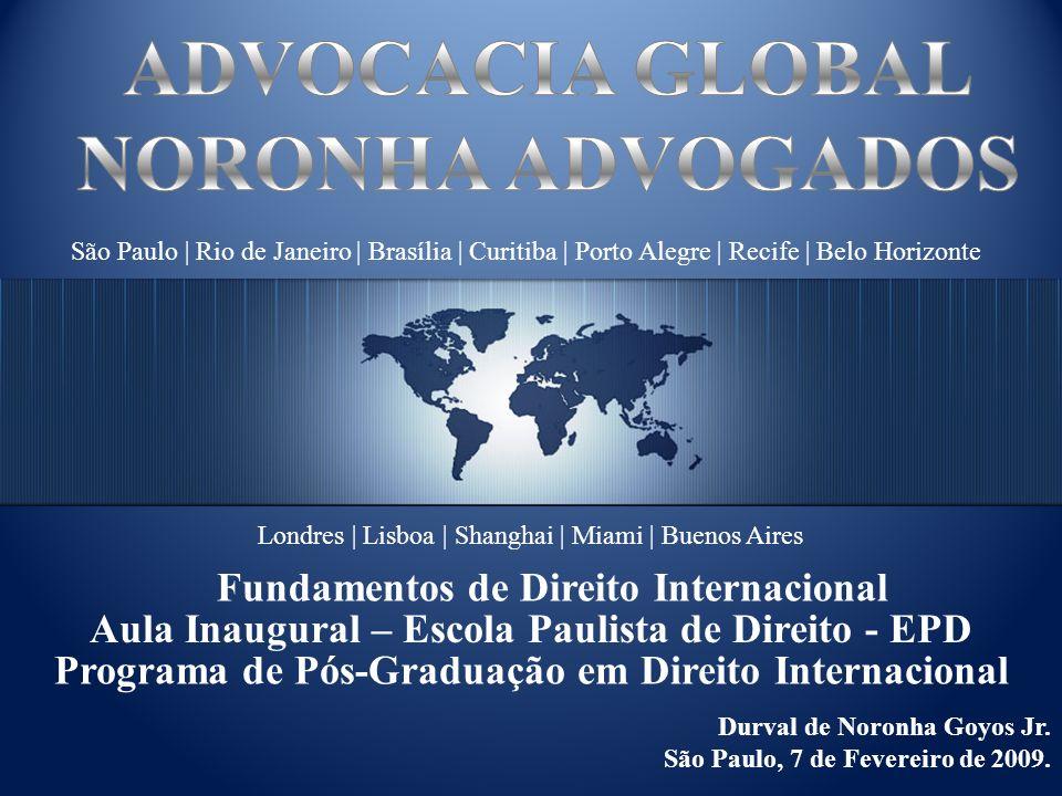 São Paulo | Rio de Janeiro | Brasília | Curitiba | Porto Alegre | Recife | Belo Horizonte Londres | Lisboa | Shanghai | Miami | Buenos Aires Durval de Noronha Goyos Jr.