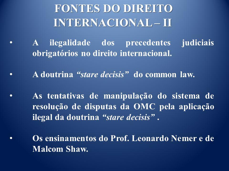 FONTES DO DIREITO INTERNACIONAL – II A ilegalidade dos precedentes judiciais obrigatórios no direito internacional.