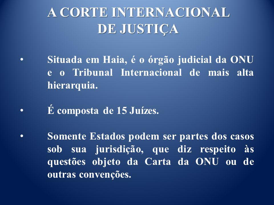 A CORTE INTERNACIONAL DE JUSTIÇA Situada em Haia, é o órgão judicial da ONU e o Tribunal Internacional de mais alta hierarquia.