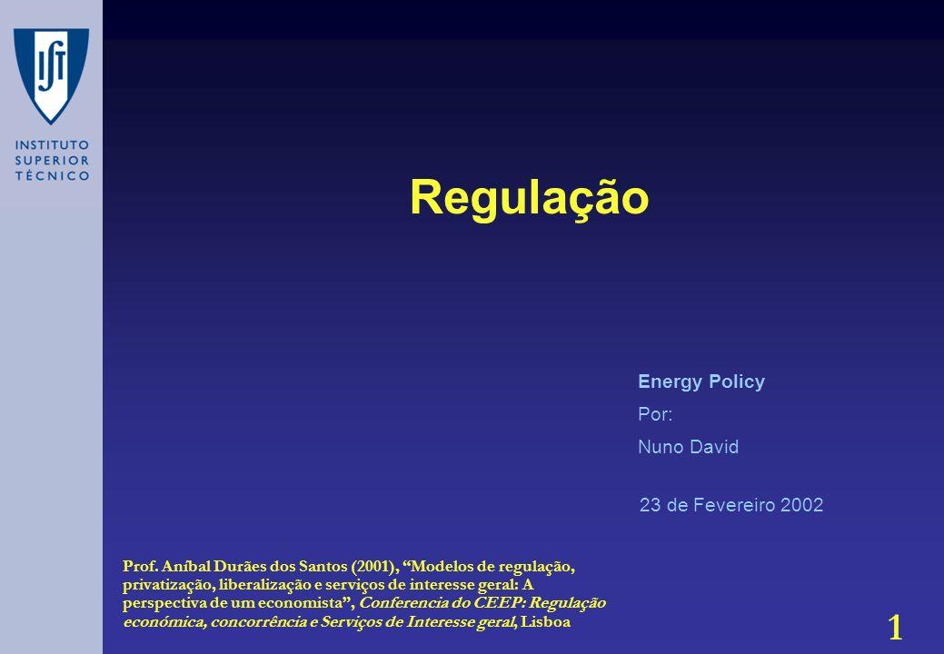 1 Regulação 23 de Fevereiro 2002 Energy Policy Por: Nuno David Prof.
