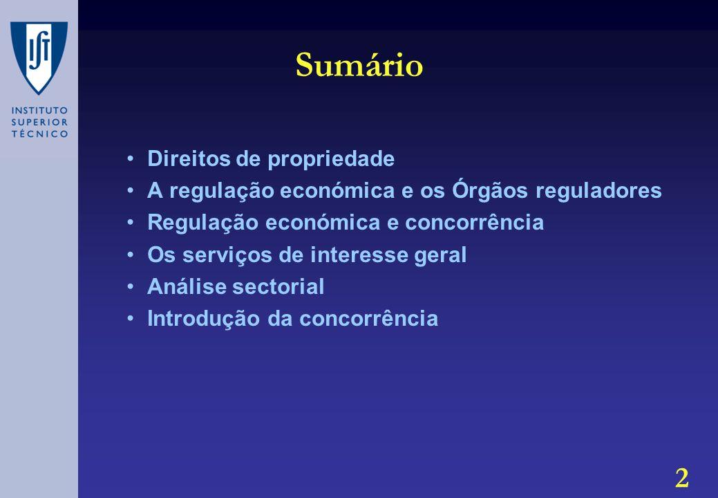 2 Sumário Direitos de propriedade A regulação económica e os Órgãos reguladores Regulação económica e concorrência Os serviços de interesse geral Análise sectorial Introdução da concorrência