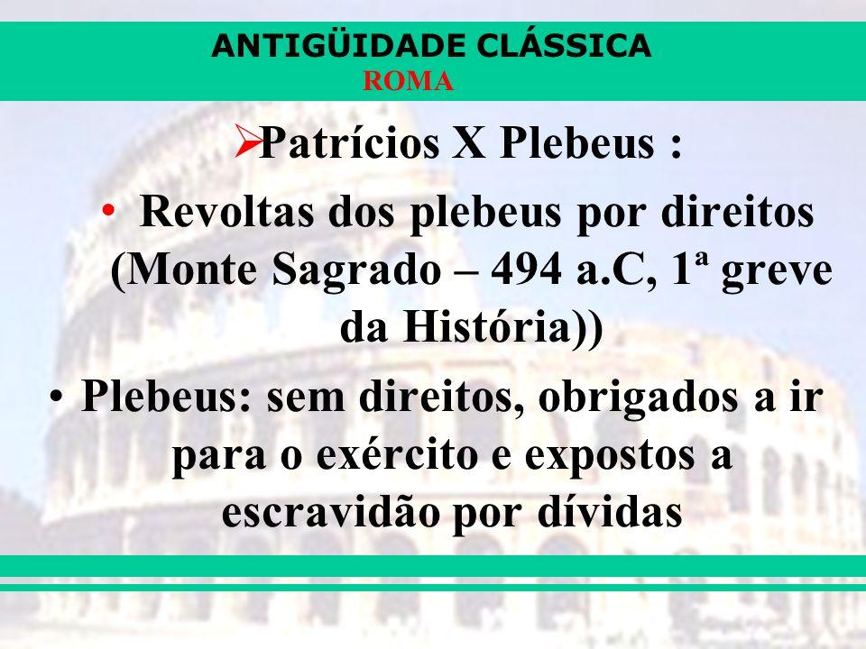 ANTIGÜIDADE CLÁSSICA ROMA Principais Conquistas dos plebeus:Principais Conquistas dos plebeus: Tribunos da Plebe – imunidade + veto sobre o senado; 450 a.C 450 a.C.