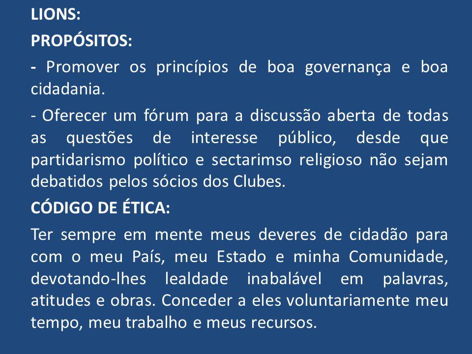 LIONS: PROPÓSITOS: - Promover os princípios de boa governança e boa cidadania. - Oferecer um fórum para a discussão aberta de todas as questões de int