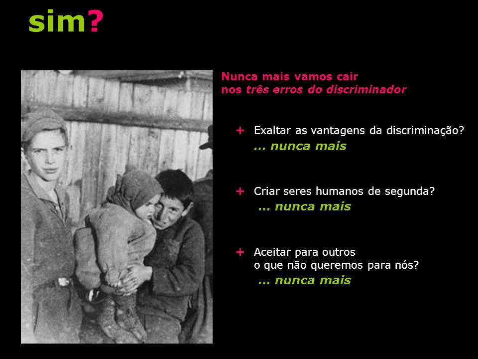 Nunca mais vamos cair nos três erros do discriminador + Exaltar as vantagens da discriminação.