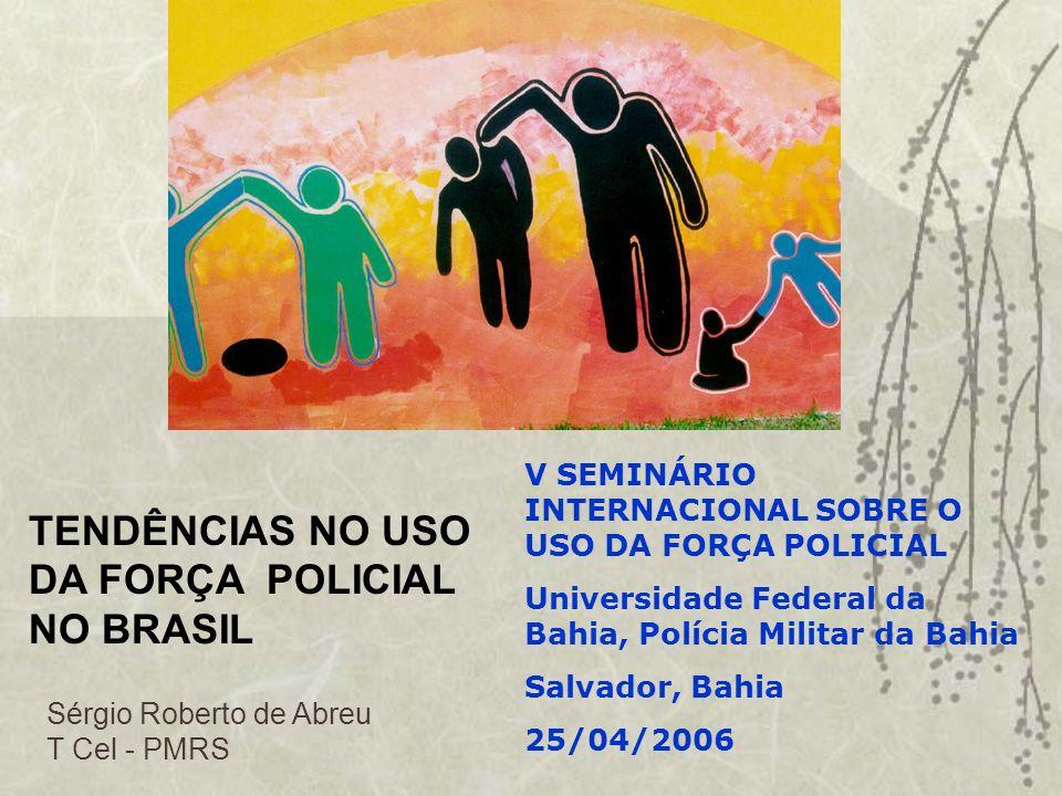 TENDÊNCIAS NO USO DA FORÇA POLICIAL NO BRASIL V SEMINÁRIO INTERNACIONAL SOBRE O USO DA FORÇA POLICIAL Universidade Federal da Bahia, Polícia Militar d