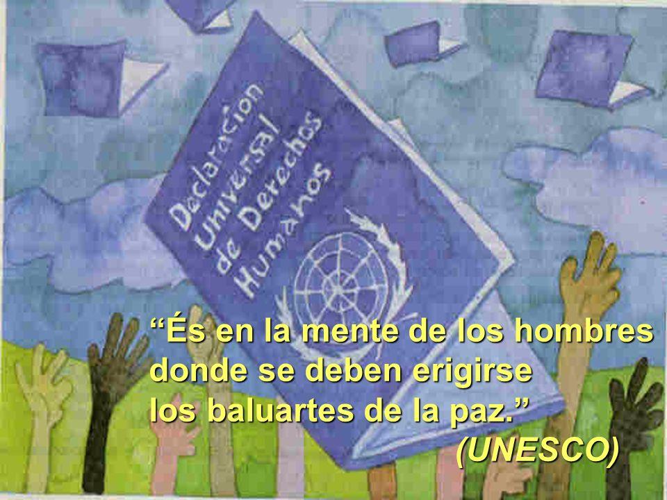 És en la mente de los hombres donde se deben erigirse los baluartes de la paz. (UNESCO) (UNESCO)