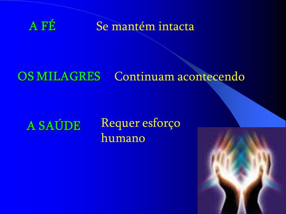 A FÉ Se mantém intacta OS MILAGRES Continuam acontecendo A SAÚDE Requer esforço humano
