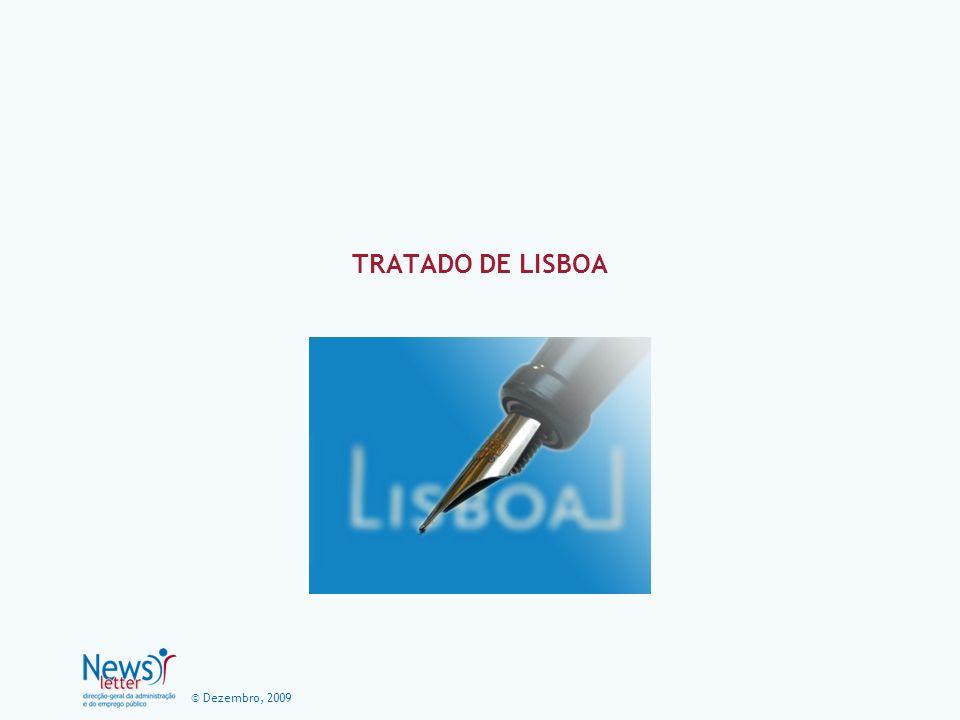 © Dezembro, 2009 Tratado de Lisboa O Tratado de Lisboa foi assinado pelos Chefes de Estado e de Governo dos 27 Estados- membros da União Europeia no dia 13 de Dezembro de 2007, numa cerimónia que decorreu no Mosteiro dos Jerónimos.