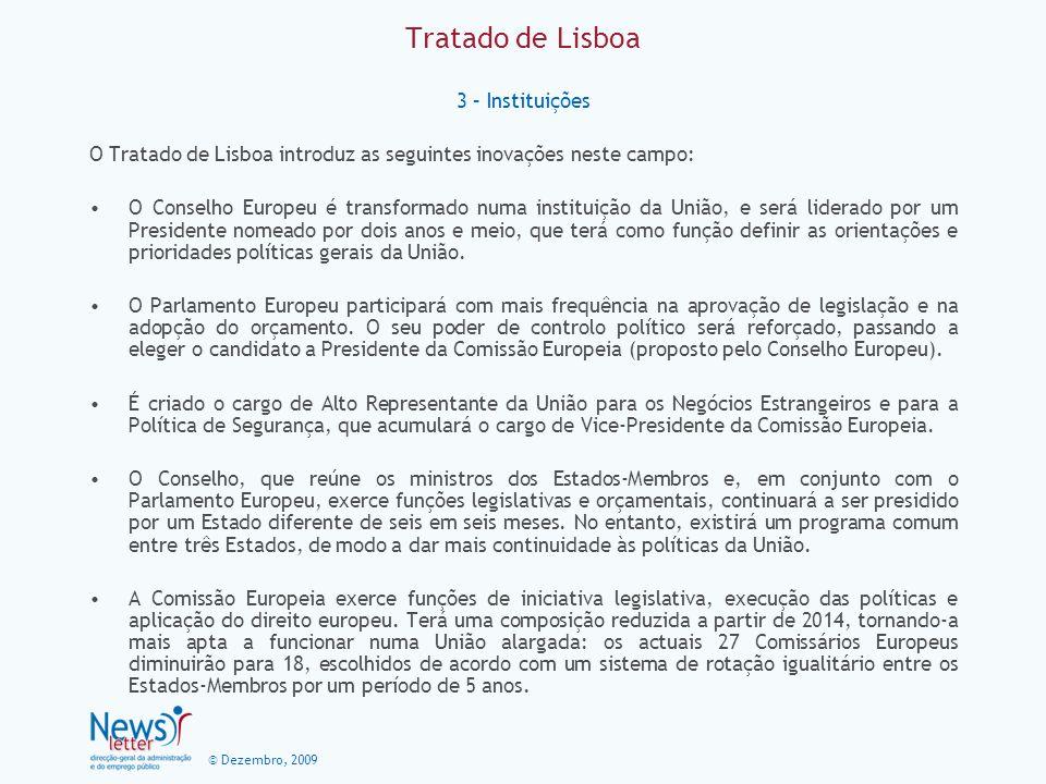 © Dezembro, 2009 Tratado de Lisboa 4 – Políticas A nível de políticas sofrem modificações profundas a Política Externa e de Segurança Comum e o Espaço de Liberdade e Justiça.