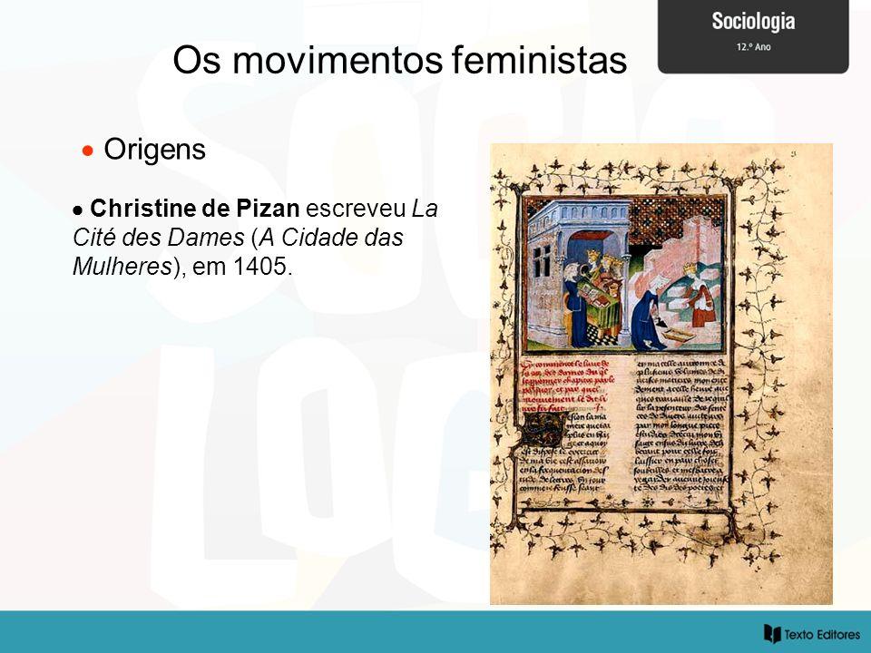 Os movimentos feministas Origens Christine de Pizan escreveu La Cité des Dames (A Cidade das Mulheres), em 1405.