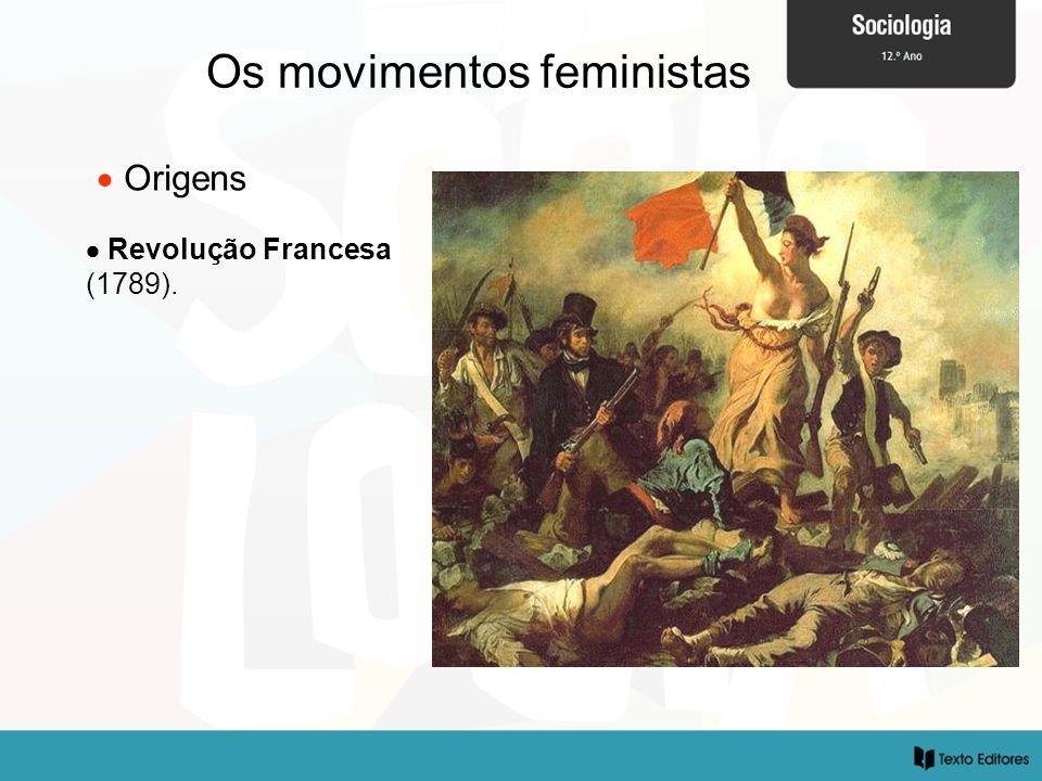 Os movimentos feministas Origens Revolução Francesa (1789).
