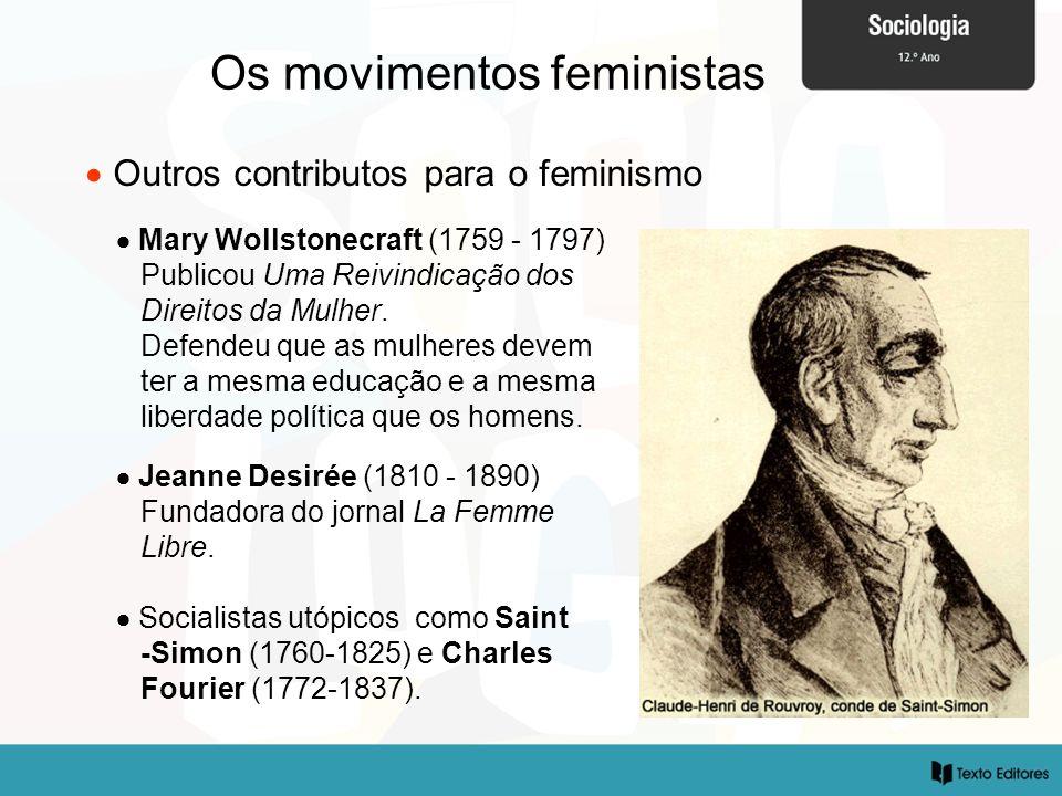 Os movimentos feministas Outros contributos para o feminismo Mary Wollstonecraft (1759 - 1797) Publicou Uma Reivindicação dos Direitos da Mulher. Defe