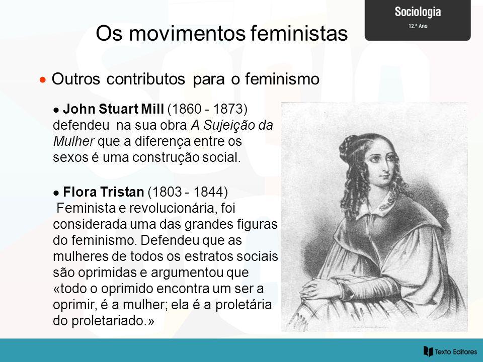 Os movimentos feministas Outros contributos para o feminismo John Stuart Mill (1860 - 1873) defendeu na sua obra A Sujeição da Mulher que a diferença