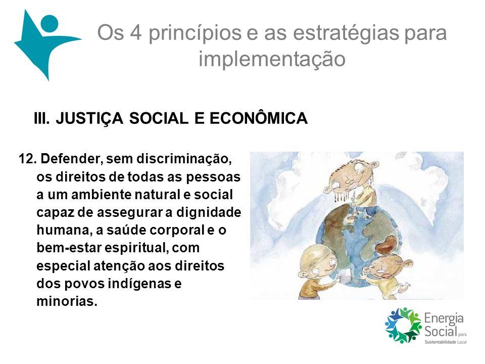 12. Defender, sem discriminação, os direitos de todas as pessoas a um ambiente natural e social capaz de assegurar a dignidade humana, a saúde corpora