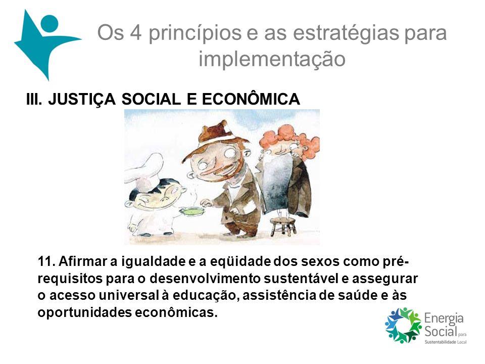11. Afirmar a igualdade e a eqüidade dos sexos como pré- requisitos para o desenvolvimento sustentável e assegurar o acesso universal à educação, assi
